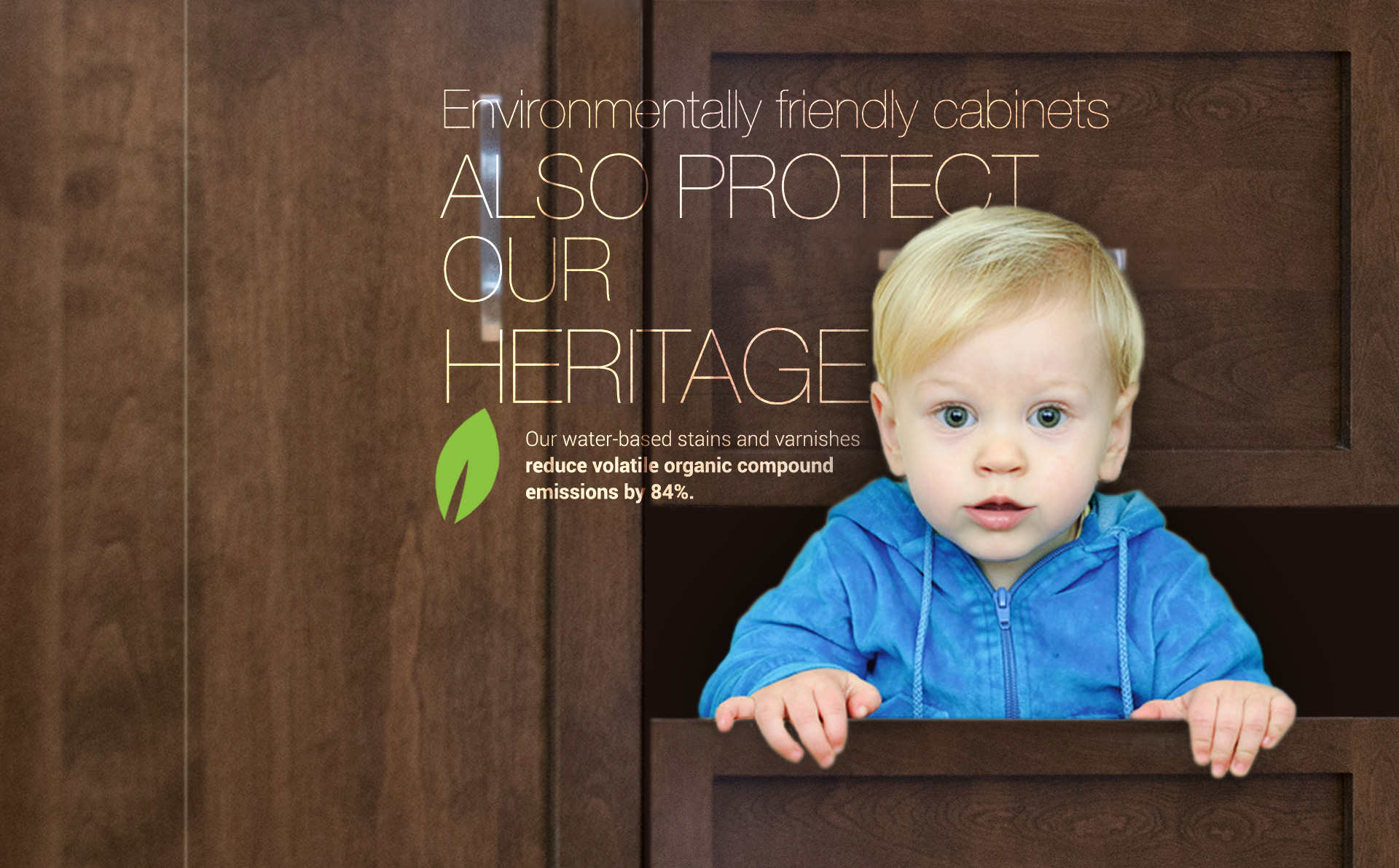 Water-based stain - Environmentally friendly cabinets also protect our heritage